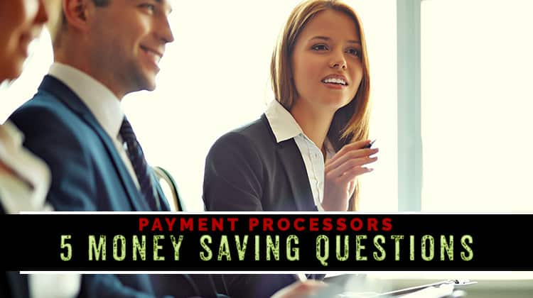 payment processors: 5 money-saving questions to ask before signing up