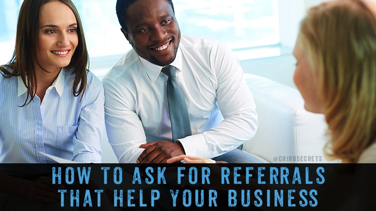 Chiro Success Secrets - How to Ask for Referrals that help your business
